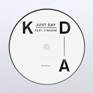 KDA feat. Tinashe - Just Say (feat. Tinashe) [Ministry of Sound Recordings LTD]