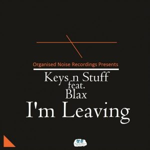 Keys N Stuff Feat. Blax - I'm Leaving [Organised Noise Recordings]