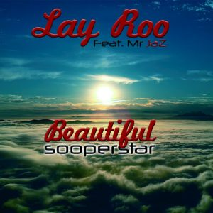 Lay Roo - Beautiful Sooperstar [MondoTunes]