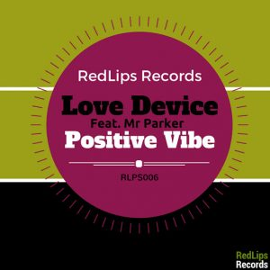 Love Device - Positive Vibe [Red Lips Records]