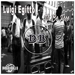 Luigi Egitto - To Be Free [Disco Balls Records]