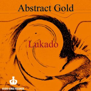 Lukado - Abstract Gold [Audio Kingz Records]