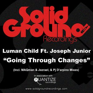Luman Child feat.. Joseph Junior - Going Through Changes [Solid Ground Recordings]