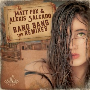 Matt Fox, Alexis Salgado - Bang Bang (The Remixes) [Carrillo Music LLC]