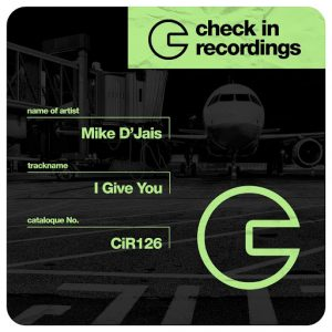 Mike D' Jais - I Give You [Check In Recordings]