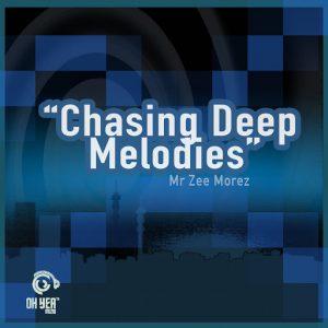 Mr. Zee Morez - Chasing Deep Melodies [Ohyea Muziq]