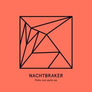 Nachtbraker - Pollo con Pollo EP [Heist Recordings]