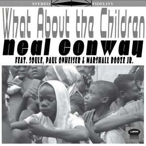 Neal Conway feat. Paul Onheiser, Marshall Booze Jr. & SOULe - What About The Children [Urban Retro Music Group]