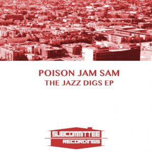 Poison Jam Sam - The Jazz Digs EP [Subcommittee Recordings]