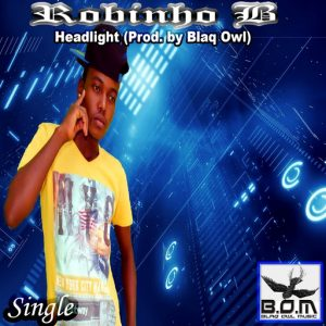 Robinho B - Headlight (Prod. By Blaq Owl) [Blaq Owl Music]
