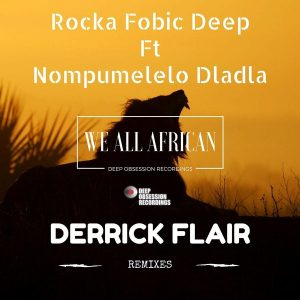 Rocka Fobic Deep feat.. Nompumelelo Dladla - We All African (Derrick Flair Remixes) [Deep Obsession Recordings]