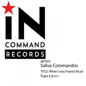 Saliva Commandos - When I Was Puerto Rican [IN-COMMAND Records]