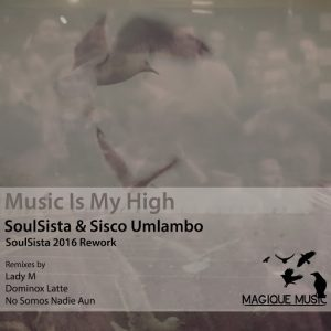 SoulSista,Sisco Umlambo - Music Is My High [Magique Music]