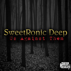 SweetRonic Deep - Us Against Them [Deep Resolute (PTY) LTD]