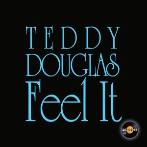 Teddy Douglas - Feel It [Save Your Soul]
