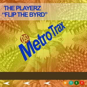 The Playerz - Flip The Byrd [Metro Trax]