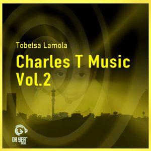 Tobetsa Lamola - Charles T Music, Vol. 2 [Ohyea Muziq]