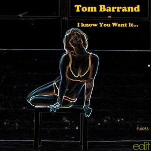 Tom Barrand - I Know You Want It [Edit Records]