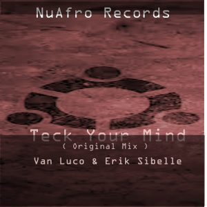 Van Luco & Erik Sibelle - Teck Your Mind [NuAfro Records]