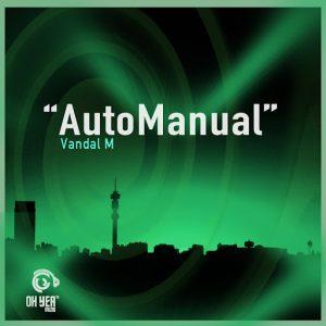 Vandal M - Auto Manual [Ohyea Muziq]