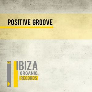 Various Artists - Positive Groove [Ibiza Organic Records]