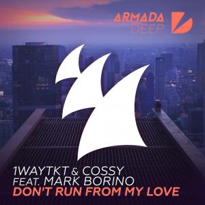 1WayTKT & Cossy feat. Mark Borino - Don't Run From My Love [Armada Deep]