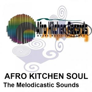 Afro Kitchen Soul - The Melodicastic Sounds [Afro Kitchen Records]