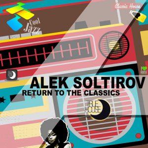 Alek Soltirov - Return to the Classics [True House LA]