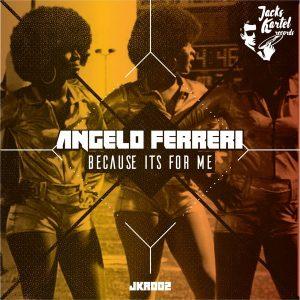 Angelo Ferreri - Because It's For Me [Jack's Kartel Records]