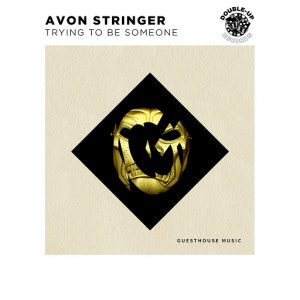Avon Stringer - Trying to be Someone [Guesthouse]