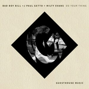 Bay Boy Bill, J Paul Getto, Milty Evans - Do Your Thing [Guesthouse]