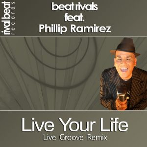 Beat Rivals, Phillip Ramirez - Live Your Life [Rival Beat Records]