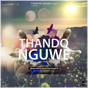 Bhunu Brill & Quett Feat. Angel M - Thando Nguwe [Tainted House]
