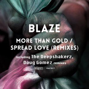 Blaze - More Than Gold - Spread Love (Remixes) [incl. The Deepshakerz, Doug Gomez Remixes] [King Street]