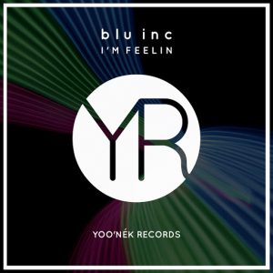 Blu Inc - I'm Feelin [Yoo'nek Records]
