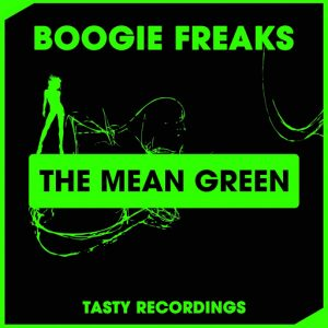 Boogie Freaks - The Mean Green [Tasty Recordings Digital]