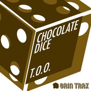 Chocolate Dice - T.O.O. [Grin Trax]