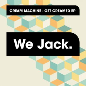 Cream Machine - Get Creamed EP [We Jack.]