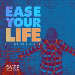 DJ Bluetooth - Ease Your LIfe [Vibe Boutique Records]