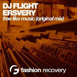 DJ Flight & Ersvery - Free Like Music [Fashion Recovery]