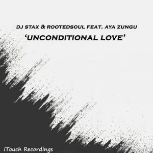 DJ Stax, Rootedsoul - Unconditional Love (feat. Aya Zungu) [ITouch Recordings]