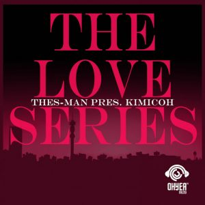 DJ Thes-Man & Kimicoh - Thes-Man Pres. Kimicoh - The Love Series [Ohyea Muziq]