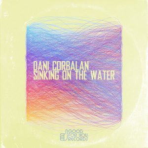 Dani Corbalan - Sinking On The Water [Good For You Records]