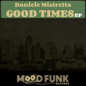 Daniele Mistretta - Good Times EP [Mood Funk Records]