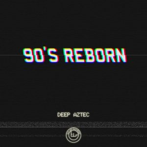 Deep Aztec - 90's Reborn [Turn Left Recordings]
