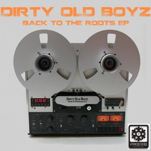Dirty Old Boyz - Back To The Roots EP [Frosted Recordings]