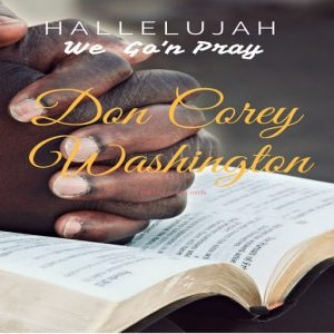 Don Corey Washington - Hallelujah We Go'n Pray [D#Sharp Records]