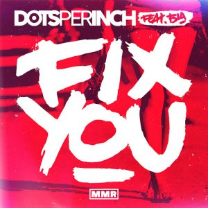 Dots Per Inch feat Bia - Fix You [Machine Made VIP]