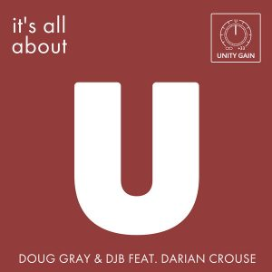 Doug Gray and DJB feat. Darian Crouse - It's All About U [Unity Gain]