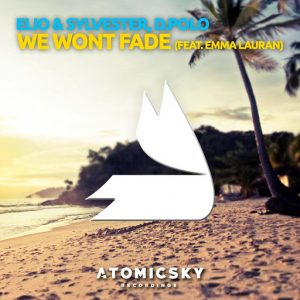 Elio & Sylvester, D.Polo - We Won't Fade (feat. Emma Lauran) [Atomicsky Recordings]